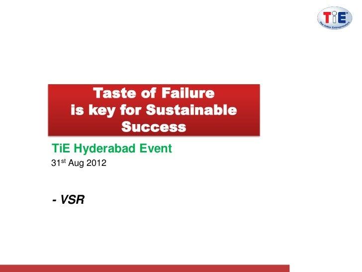 Taste of Failure    is key for Sustainable           SuccessTiE Hyderabad Event31st Aug 2012- VSR