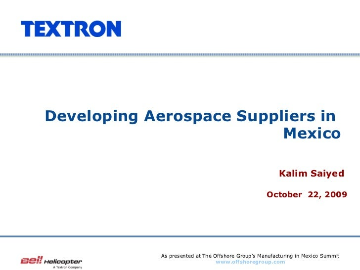 Developing Aerospace Suppliers in  Mexico Kalim Saiyed  October  22, 2009 As presented at The Offshore Group's Manufacturi...