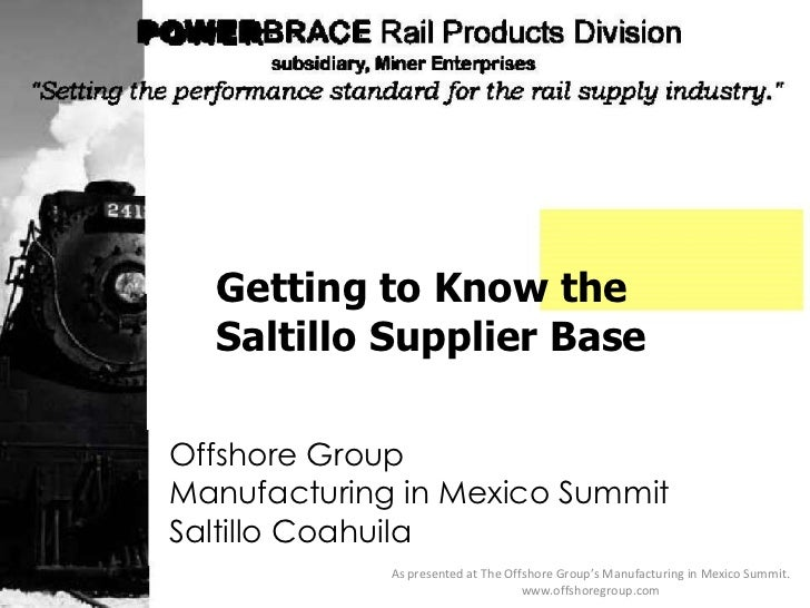 Offshore Group Manufacturing in Mexico Summit Saltillo Coahuila Getting to Know the Saltillo Supplier Base As presented at...