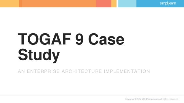 TOGAF 9 Case Study AN ENTERPRISE ARCHITECTURE IMPLEMENTATION ...