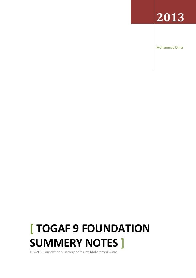 2013 Mohammad Omar [ TOGAF 9 FOUNDATION SUMMERY NOTES ] TOGAF 9 Foundation summery notes by Mohammed Omar