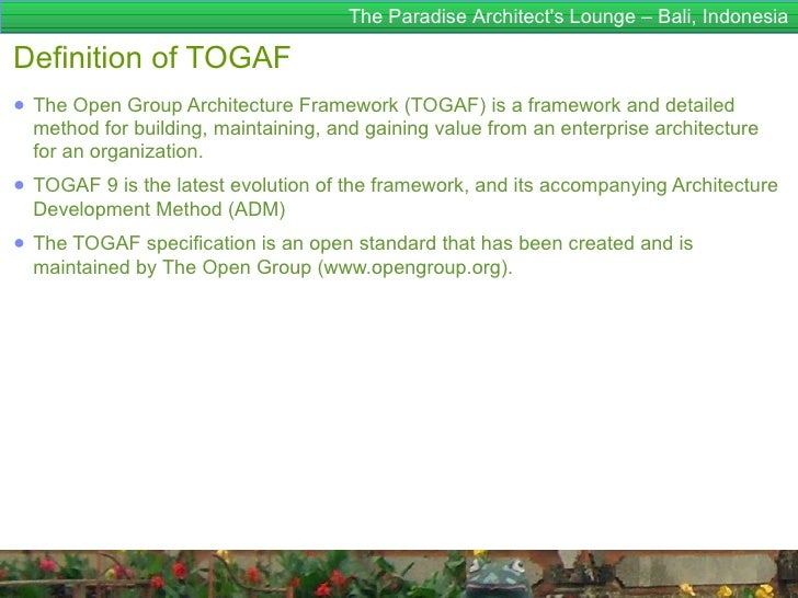 The Paradise Architects Lounge – Bali, IndonesiaDefinition of TOGAF● The Open Group Architecture Framework (TOGAF) is a fr...