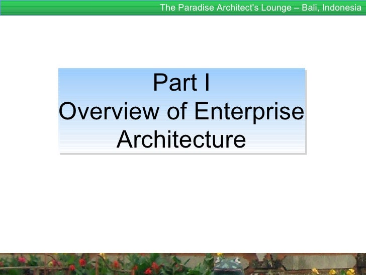 The Paradise Architects Lounge – Bali, Indonesia        Part IOverview of Enterprise    Architecture