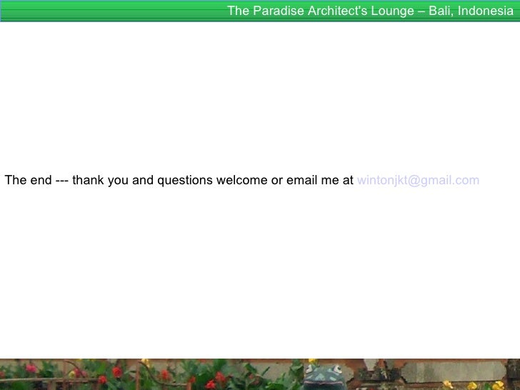 The Paradise Architects Lounge – Bali, IndonesiaThe end --- thank you and questions welcome or email me at wintonjkt@gmail...