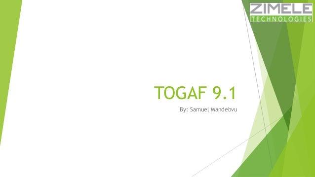 TOGAF 9.1  By: Samuel Mandebvu