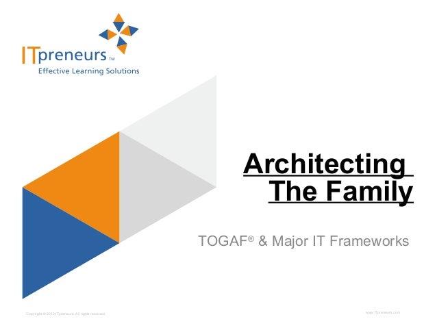 www.ITpreneurs.comCopyright © 2012 ITpreneurs. All rights reserved. TOGAF® & Major IT Frameworks Architecting The Family
