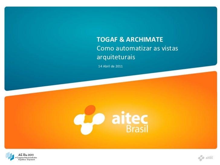 TOGAF & ARCHIMATEComo automatizar as vistasarquiteturais14 Abril de 2011