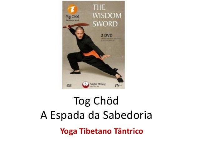 Tog ChödA Espada da SabedoriaYoga Tibetano Tântrico