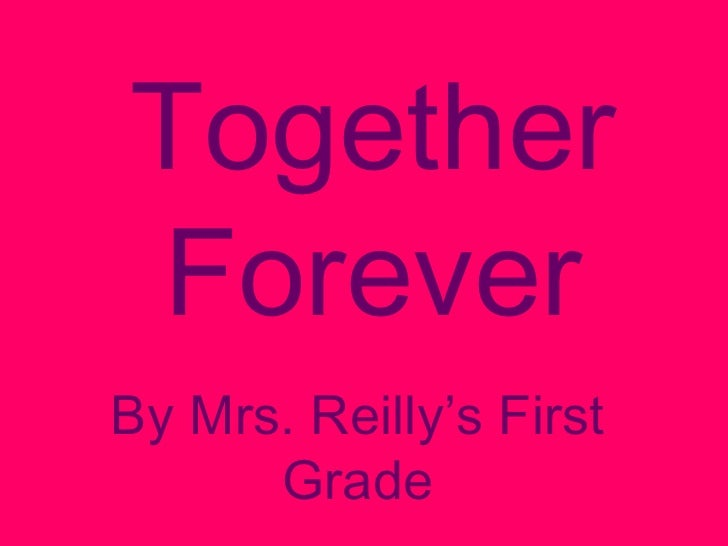 Together Forever By Mrs. Reilly's First Grade