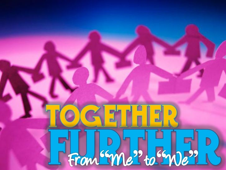 Together Further From Me to We