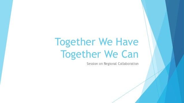 Together We Have Together We Can Session on Regional Collaboration