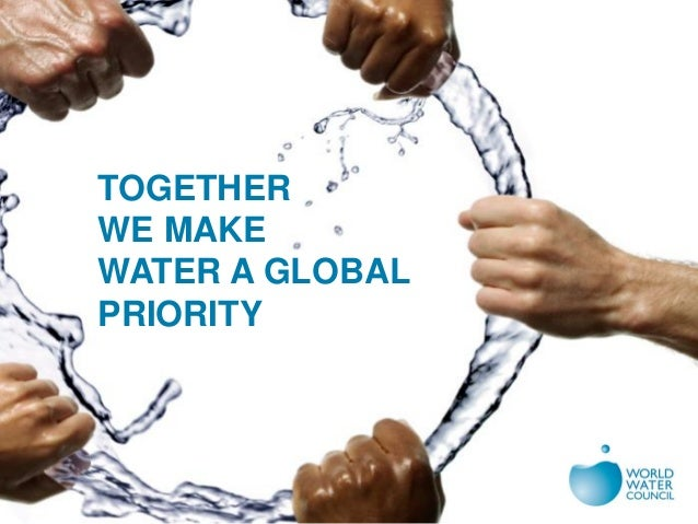 TOGETHER WE MAKE WATER A GLOBAL PRIORITY