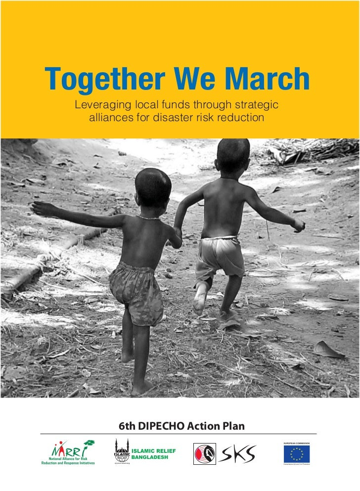 Together We March Leveraging local funds through strategic   alliances for disaster risk reduction         6th DIPECHO Act...