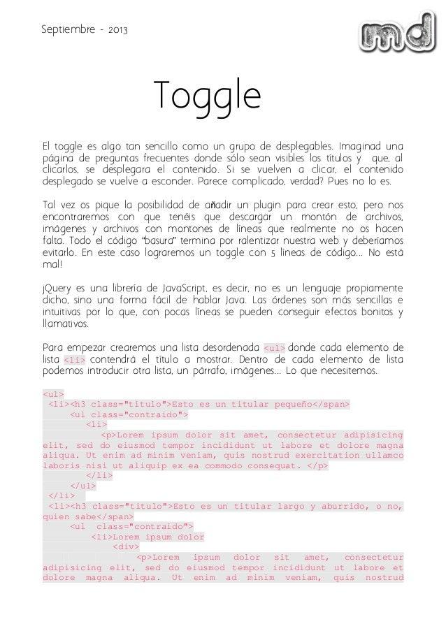 El toggle es algo tan sencillo como un grupo de desplegables. Imaginad una página de preguntas frecuentes donde sólo sean ...