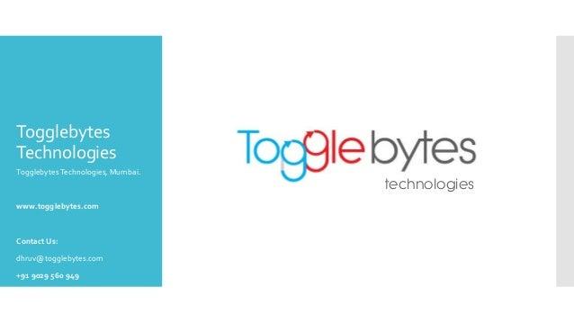 Togglebytes Technologies TogglebytesTechnologies, Mumbai. www.togglebytes.com Contact Us: dhruv@togglebytes.com +91 9029 5...