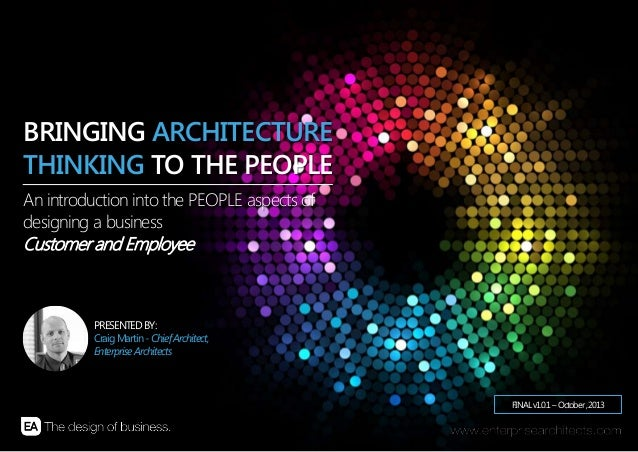| ARCHITECTING THE PEOPLE | ENTERPRISE ARCHITECTS © 201 31 FINALv1.0.1–October,2013 PRESENTED BY: CraigMartin-ChiefArchite...