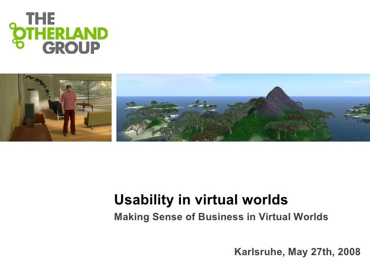 Usability in virtual worlds Making Sense of Business in Virtual Worlds  Karlsruhe, May 27th, 2008