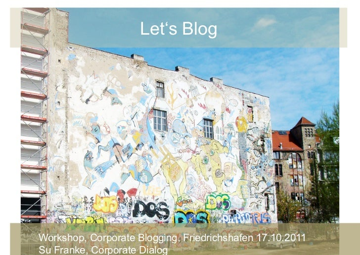 Let's BlogWorkshop, Corporate Blogging, Friedrichshafen 17.10.2011   1 Su Franke, Corporate Dialog