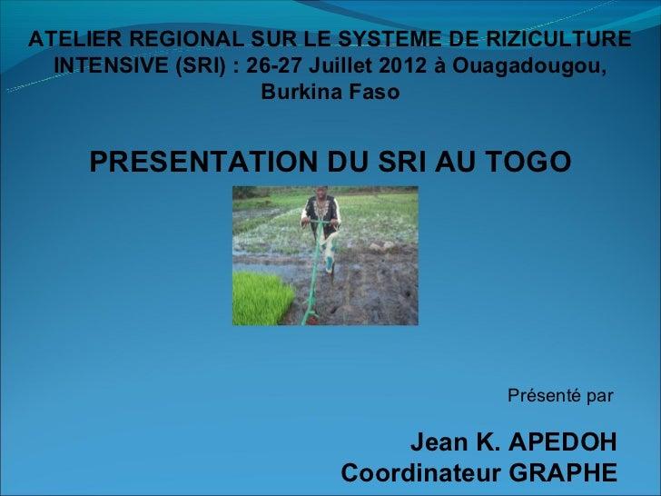 ATELIER REGIONAL SUR LE SYSTEME DE RIZICULTURE  INTENSIVE (SRI) : 26-27 Juillet 2012 à Ouagadougou,                     Bu...
