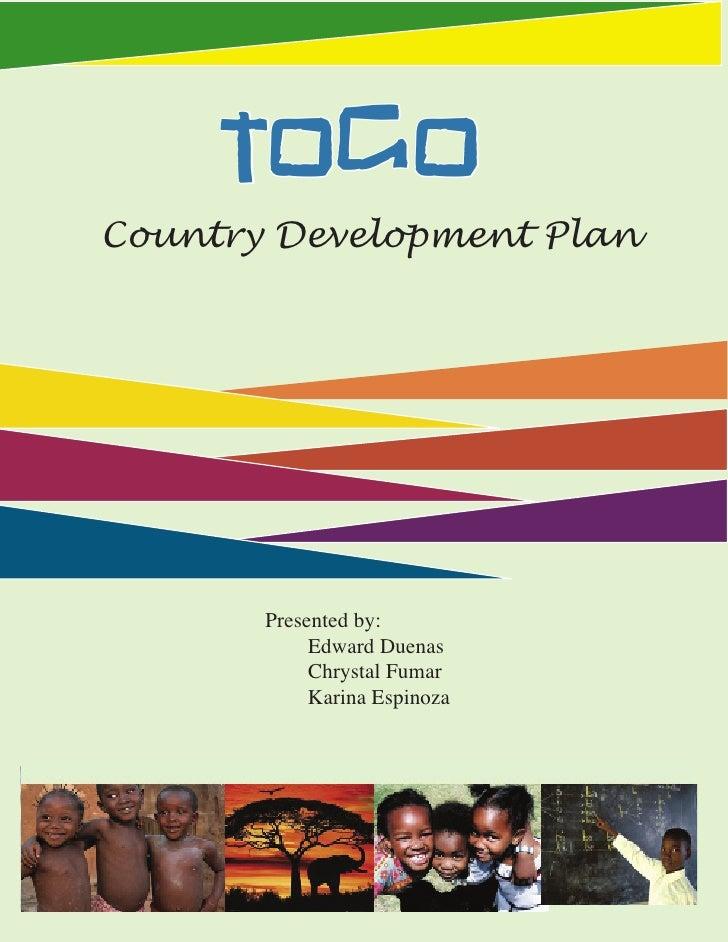 TOGO Country Development Plan            Presented by:             Edward Duenas             Chrystal Fumar             Ka...