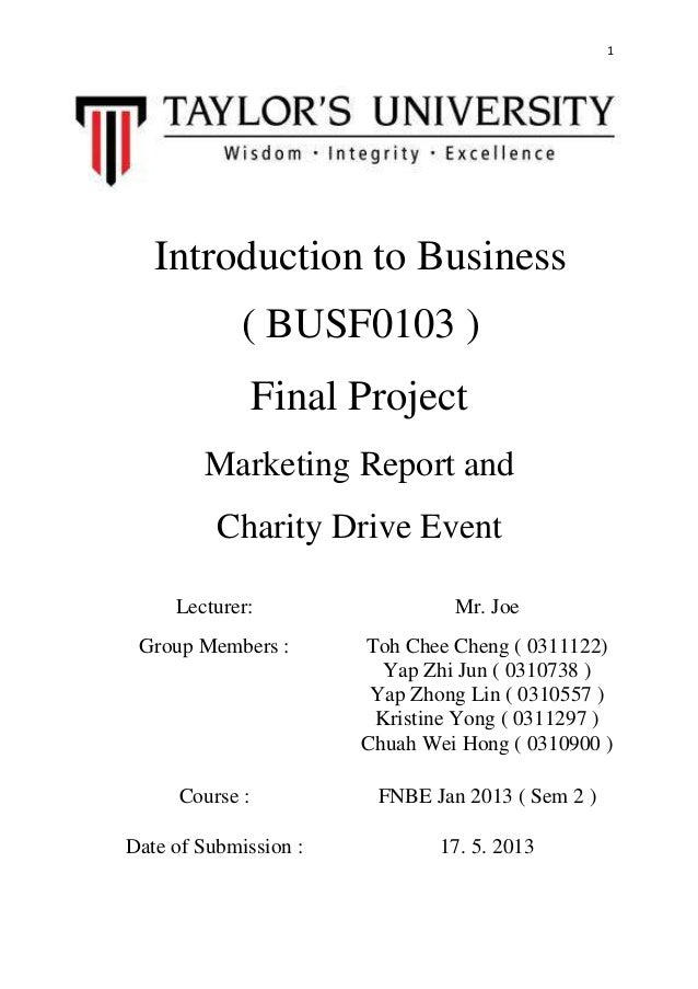 1Introduction to Business( BUSF0103 )Final ProjectMarketing Report andCharity Drive EventLecturer: Mr. JoeGroup Members : ...
