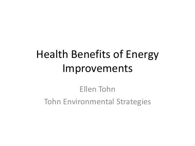 Health Benefits of Energy Improvements Ellen Tohn Tohn Environmental Strategies