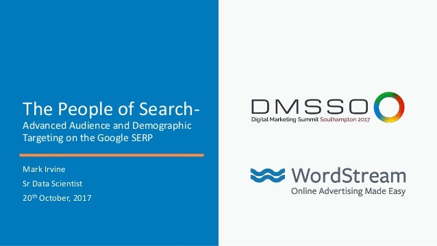 The People of Search- Advanced Audience and Demographic Targeting on the Google SERP Mark Irvine Sr Data Scientist 20th Oc...