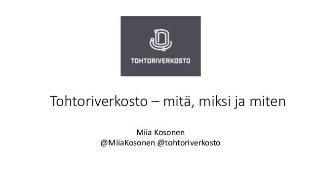 Miia Kosonen @MiiaKosonen @tohtoriverkosto Tohtoriverkosto – mitä, miksi ja miten