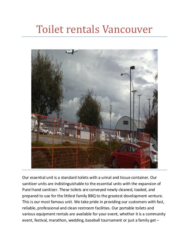 Toilet rentals Vancouver Our essential unit is a standard toilets with a urinal and tissue container. Our sanitizer units ...
