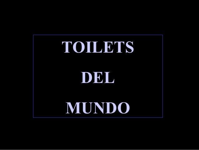 TOILETSTOILETS DELDEL MUNDOMUNDO