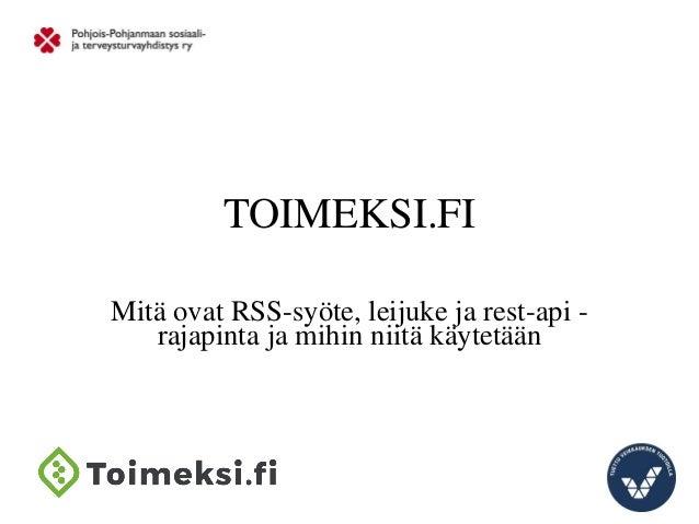TOIMEKSI.FI Mitä ovat RSS-syöte, leijuke ja rest-api - rajapinta ja mihin niitä käytetään