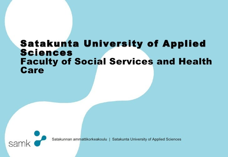 Satakunta University of Applied Sciences Faculty  of Social Services and Health Care