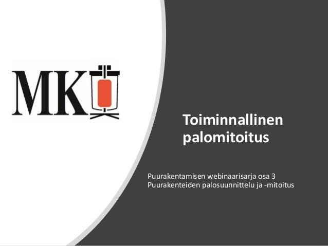Palotekninen Insinööritoimisto Markku Kauriala Oy © Toiminnallinen palomitoitus Puurakentamisen webinaarisarja osa 3 Puura...