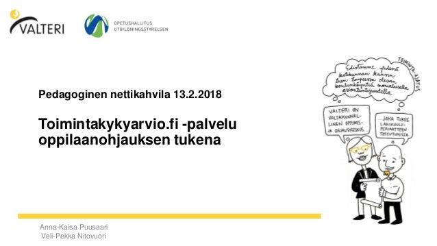 Anna-Kaisa Puusaari Veli-Pekka Nitovuori Pedagoginen nettikahvila 13.2.2018 Toimintakykyarvio.fi -palvelu oppilaanohjaukse...