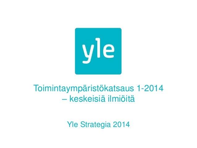 Toimintaympäristökatsaus 1-2014 – keskeisiä ilmiöitä Yle Strategia 2014