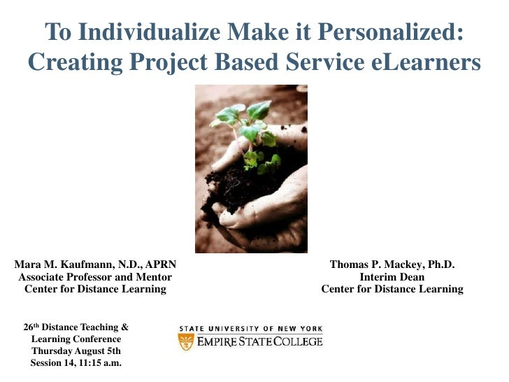 To Individualize Make it Personalized: Creating Project Based Service eLearners<br />Thomas P. Mackey, Ph.D.<br />Interim ...