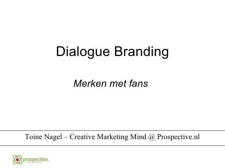 Dialogue Branding Toine Nagel – Creative Marketing Mind @ Prospective.nl Merken met fans