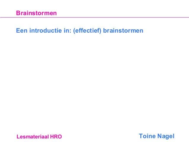 Brainstormen Een introductie in: (effectief) brainstormen  Lesmateriaal HRO  Toine Nagel