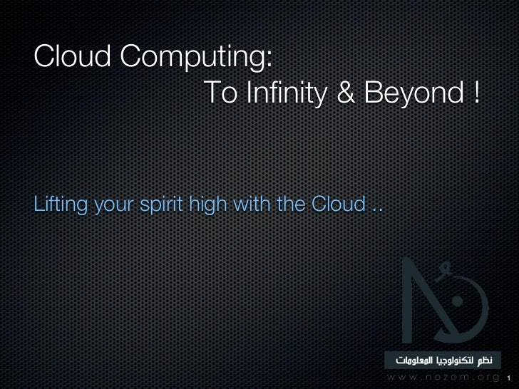 Cloud Computing:          To Infinity & Beyond !Lifting your spirit high with the Cloud ..                                ...