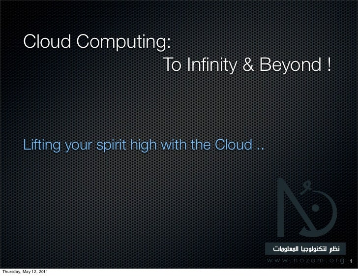 Cloud Computing:                        To Infinity & Beyond !         Lifting your spirit high with the Cloud ..          ...