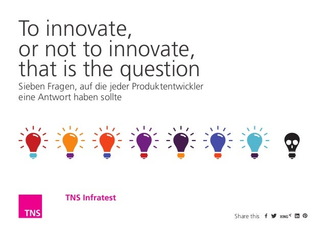 Sieben Fragen, auf die jeder Produktentwickler eine Antwort haben sollte To innovate, or not to innovate, that is the ques...