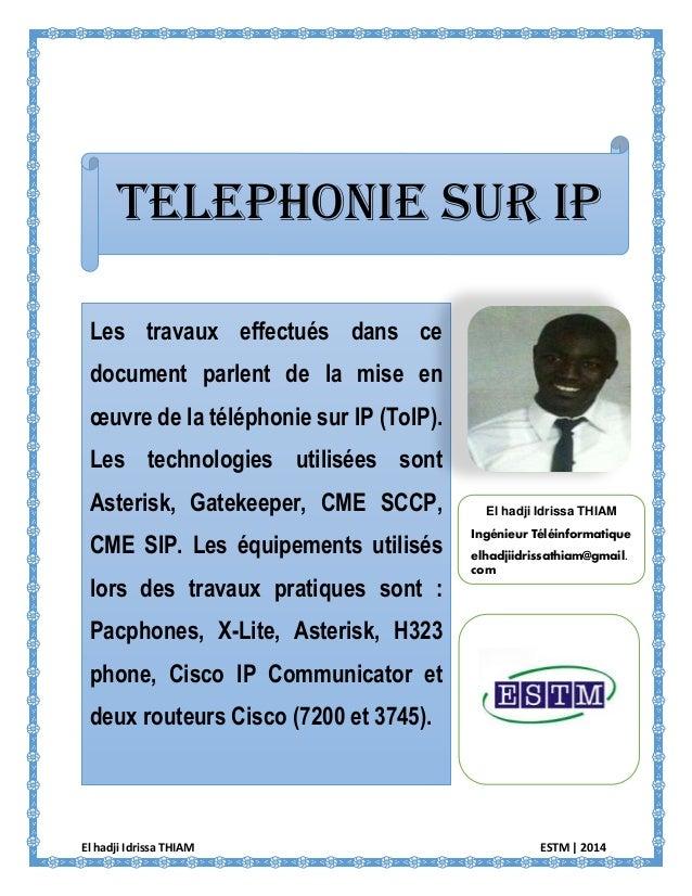 El hadji Idrissa THIAM ESTM | 2014  TELEPHONIE SUR IP  Les travaux effectués dans ce document parlent de la mise en oeuvre...