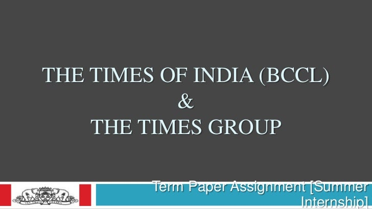THE TIMES OF INDIA (BCCL)           &    THE TIMES GROUP         Term Paper Assignment [Summer                            ...
