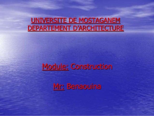 UNIVERSITE DE MOSTAGANEM DEPARTEMENT D'ARCHITECTURE  Module: Construction Mr: Benaouina
