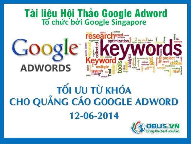 Tài liệu Hội Thảo Google Adword Tổ chức bởi Google Singapore TỐI ƯU TỪ KHÓA CHO QUẢNG CÁO GOOGLE ADWORD 12-06-2014