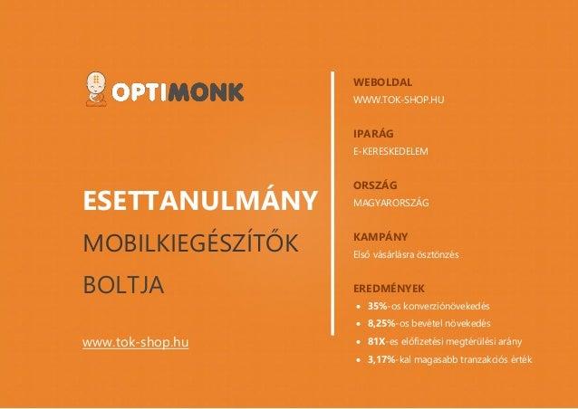 www.optimonk.hu ESETTANULMÁNY MOBILKIEGÉSZÍTŐK BOLTJA www.tok-shop.hu WEBOLDAL WWW.TOK-SHOP.HU IPARÁG E-KERESKEDELEM ORSZÁ...