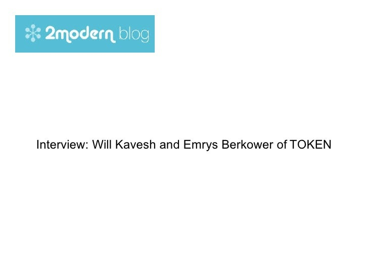 Interview: Will Kavesh and Emrys Berkower   of   TOKEN