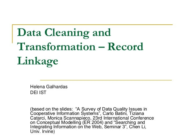 "Data Cleaning andTransformation – RecordLinkage  Helena Galhardas  DEI IST  (based on the slides: ""A Survey of Data Qualit..."