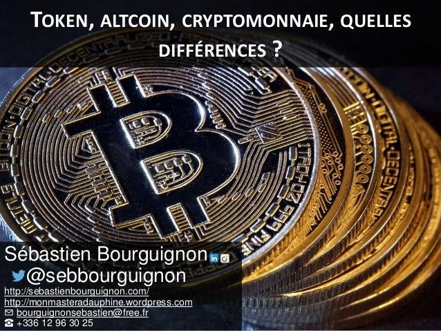 TOKEN, ALTCOIN, CRYPTOMONNAIE, QUELLES DIFFÉRENCES ? Sébastien Bourguignon @sebbourguignon http://sebastienbourguignon.com...