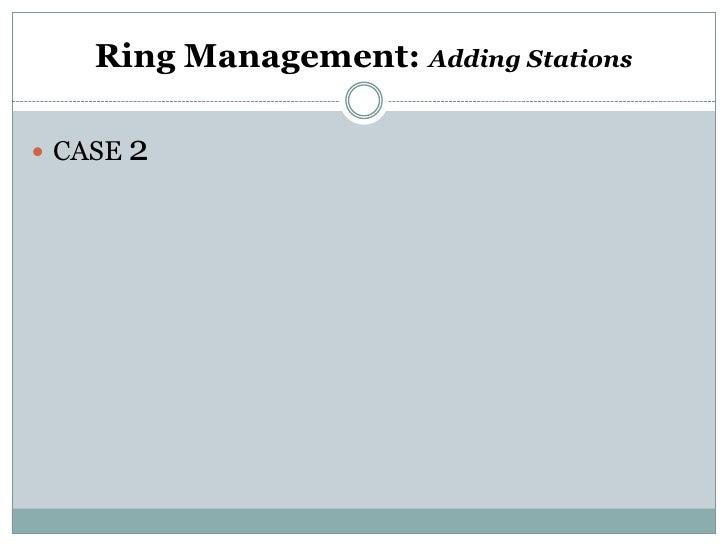 Ring Management: Adding Stations CASE 2